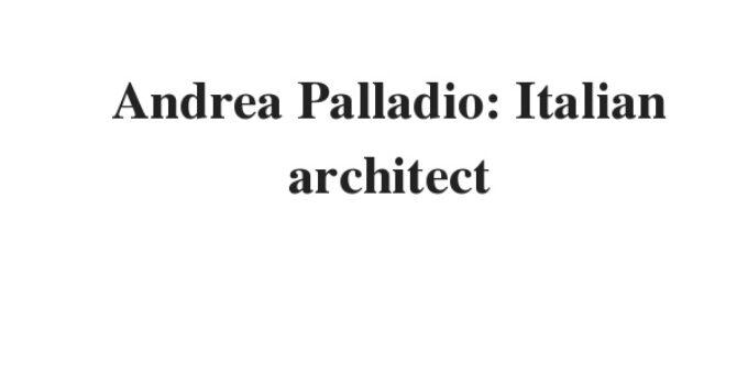 ( Update 2021) Andrea Palladio: Italian architect – IELTS Reading Practice Test