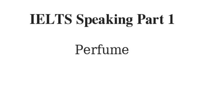 IELTS Speaking Part 1 Topic Perfume