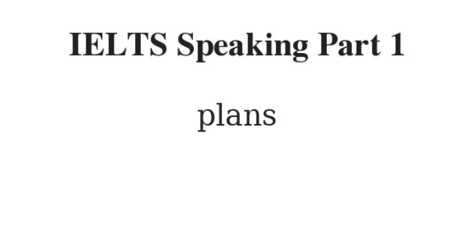 IELTS Speaking Part 1 Topic Plans