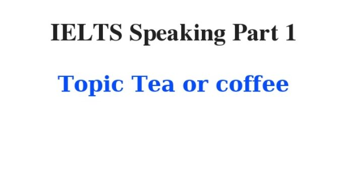 IELTS Speaking Part 1 Topic Tea or coffee