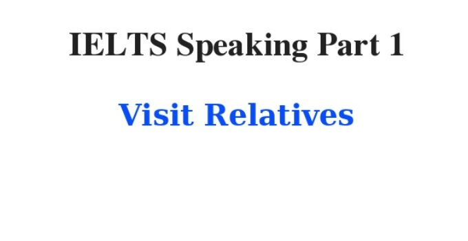 IELTS Speaking Part 1 Topic Visit Relatives