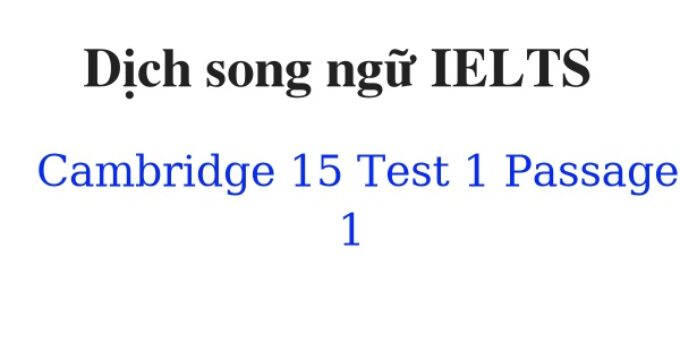 ( Update 2021) Dịch song ngữ IELTS Cambridge 15 Test 1 Passage 1 Free