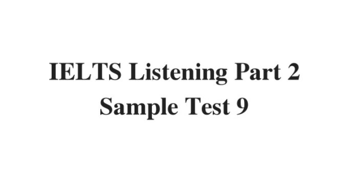 (Update 2021) IELTS Listening Part 2 Sample Test 9 Free