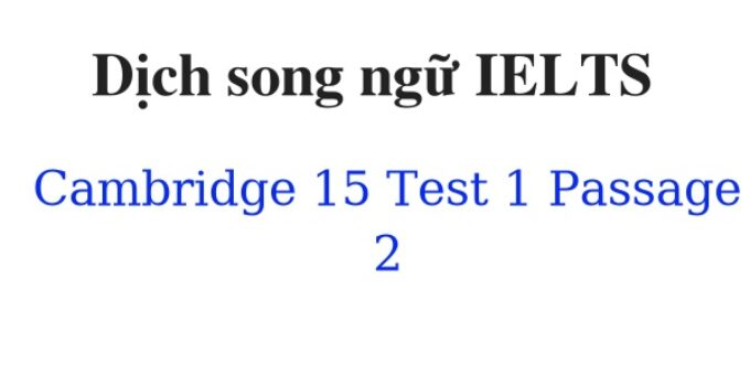 ( Update 2021) Dịch song ngữ IELTS Cambridge 15 Test 1 Passage 2 Free