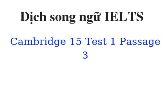 ( Update 2021) Dịch song ngữ IELTS Cambridge 15 Test 1 Passage 3 Free