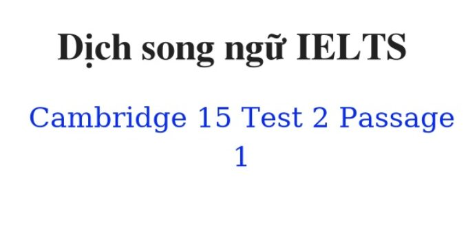 ( Update 2021) Dịch song ngữ IELTS Cambridge 15 Test 2 Passage 1 Free