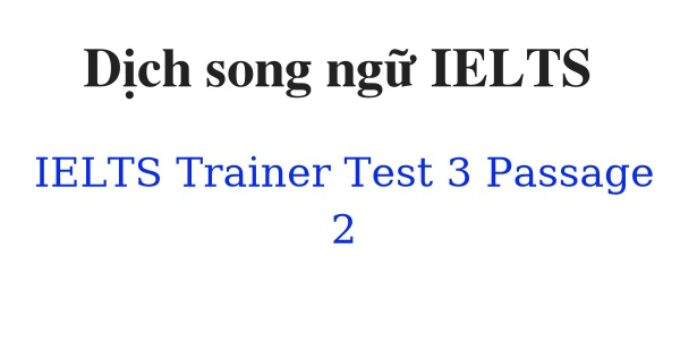 (Update 2021)  Dịch song ngữ IELTS Trainer – Test 3 – Passage 2 Free