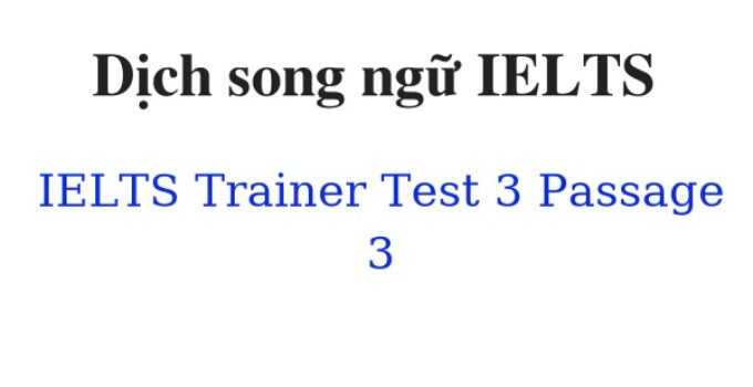 (Update 2021)  Dịch song ngữ IELTS Trainer – Test 3 – Passage 3 Free