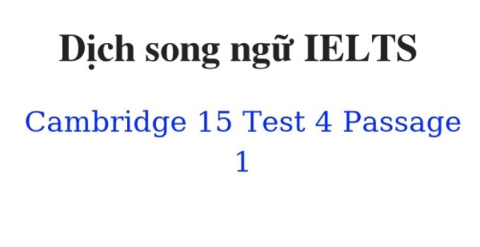 ( Update 2021)Dịch song ngữ IELTS Cambridge 15 Test 4 Passage 1 Free