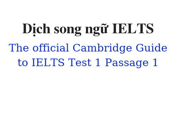 Dịch song ngữ ielts The Official Cambridge Guide to IELTS Test 1 Passage 1