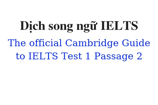 Dịch song ngữ ielts The Official Cambridge Guide to IELTS Test 1 Passage 2