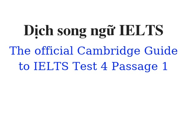 Dịch song ngữ ielts The Official Cambridge Guide to IELTS Test 4 Passage 1