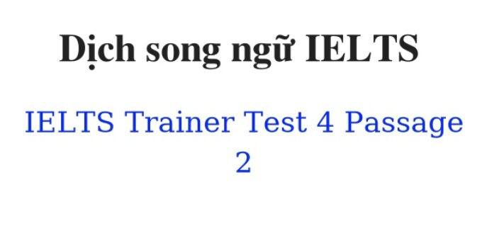 (Update 2021)  Dịch song ngữ IELTS Trainer – Test 4 – Passage 2 Free