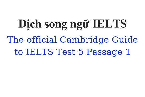 Dịch song ngữ ielts The Official Cambridge Guide to IELTS Test 5 Passage 1