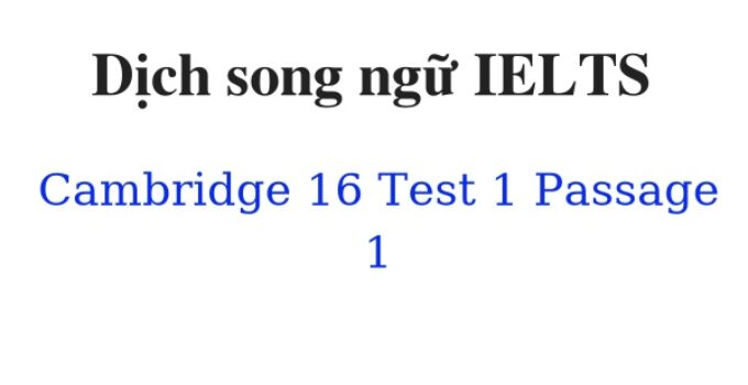 ( Update 2021) Dịch song ngữ IELTS Cambridge 16 Test 1 Passage 1 Free