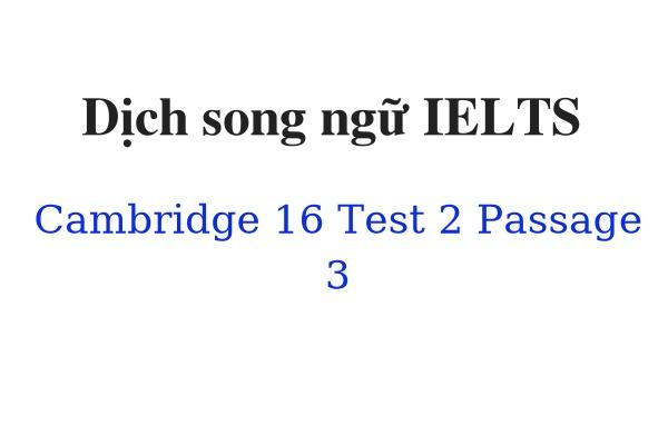 Dịch song ngữ IELTS Cambridge 16 Test 2 Passage 3