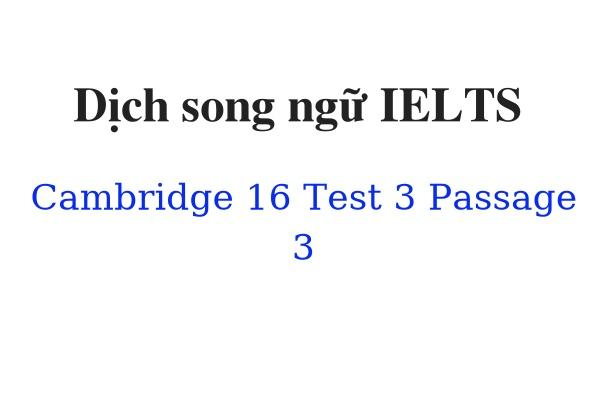 Dịch song ngữ IELTS Cambridge 16 Test 3 Passage 3