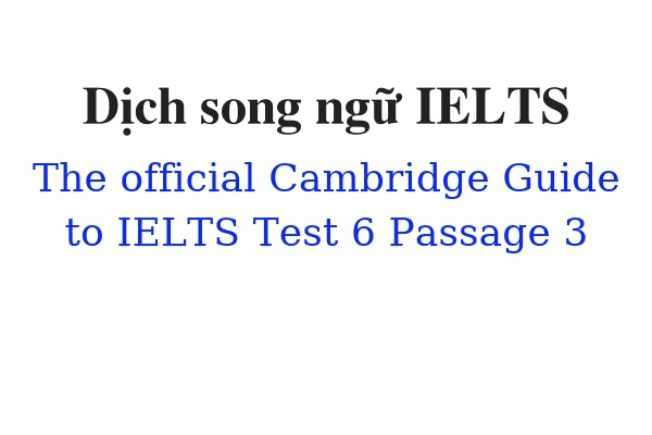 Dịch song ngữ ielts The Official Cambridge Guide to IELTS Test 6 Passage 3