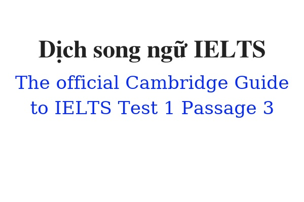 Dịch song ngữ ielts The Official Cambridge Guide to IELTS Test 1 Passage 3