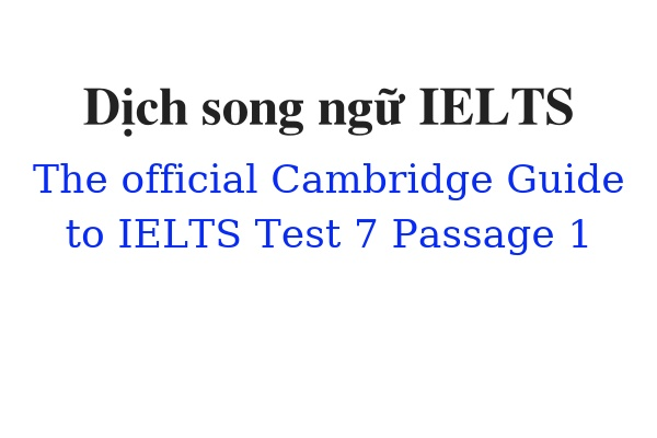 Dịch song ngữ ielts The Official Cambridge Guide to IELTS Test 7 Passage 1
