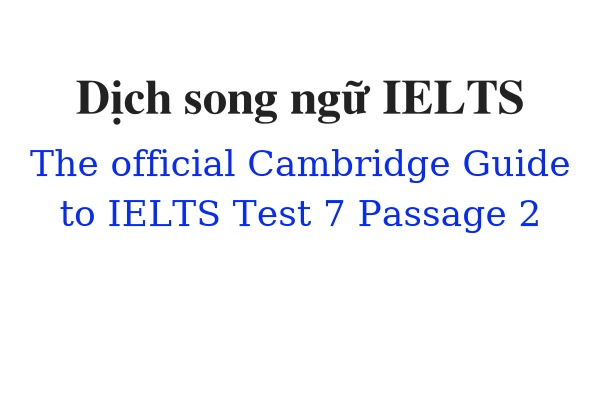 Dịch song ngữ ielts The Official Cambridge Guide to IELTS Test 7 Passage 2