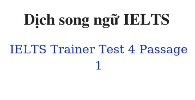 (Update 2021)  Dịch song ngữ IELTS Trainer – Test 4 – Passage 1 Free