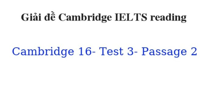 ( Update 2021) Giải đề Cambridge IELTS 16 Reading Test 3 Passage 2 Free